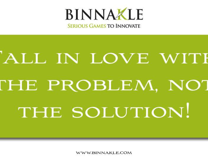 Fall in love with the problem, not the solution!